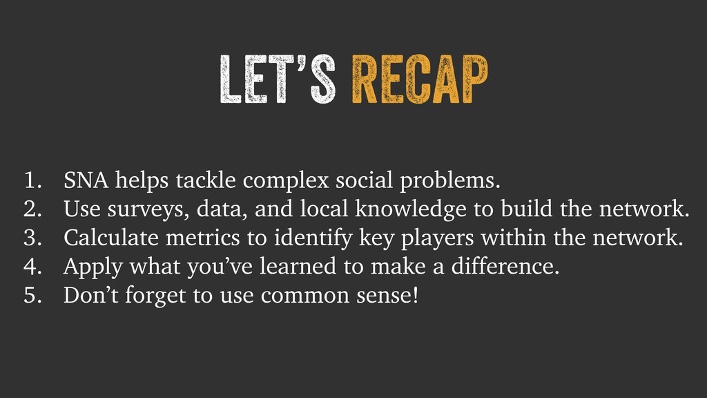 let's recap 1. SNA helps tackle complex social ...