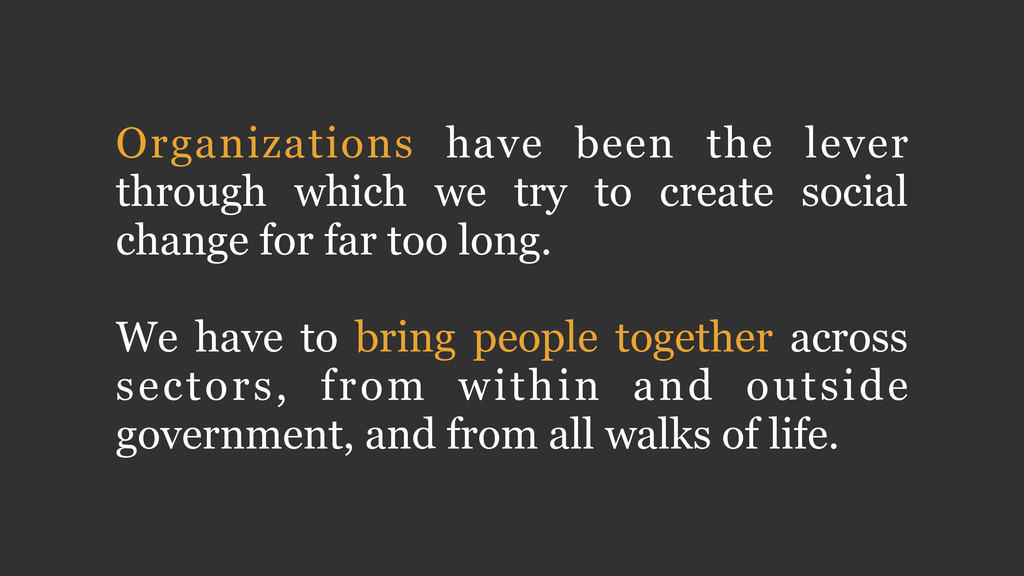 Organizations have been the lever through which...