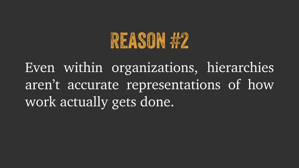 Reason #2 Even within organizations, hierarchie...