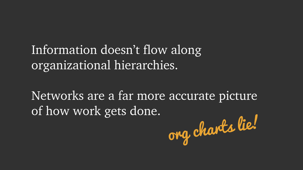 Information doesn't flow along organizational h...