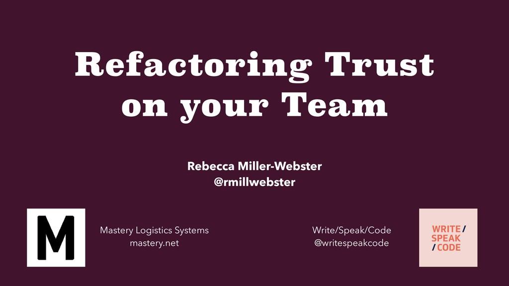 Refactoring Trust on your Team Rebecca Miller-W...