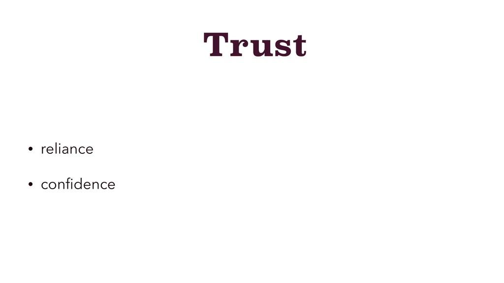Trust • reliance • confidence