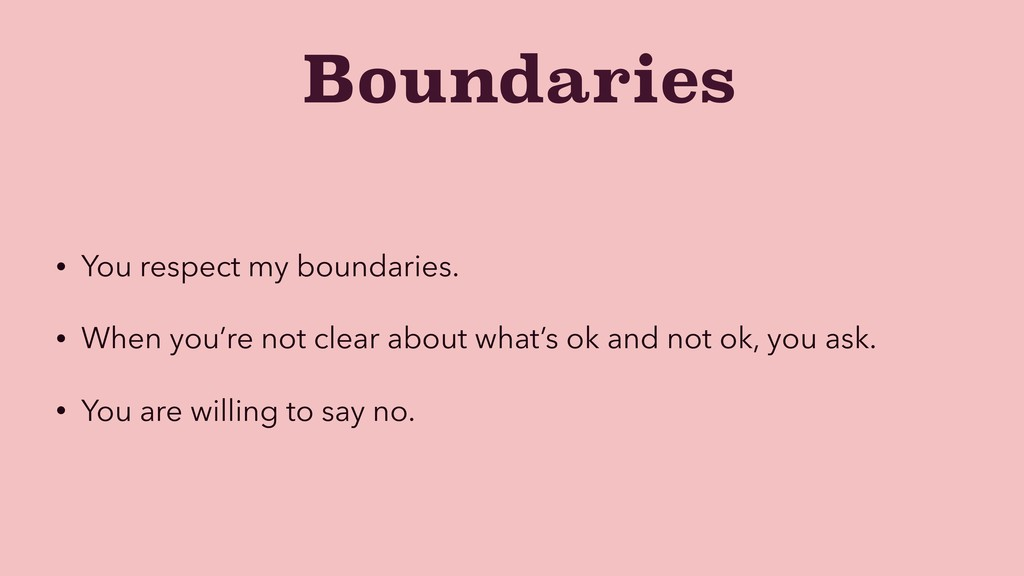 Boundaries • You respect my boundaries. • When ...