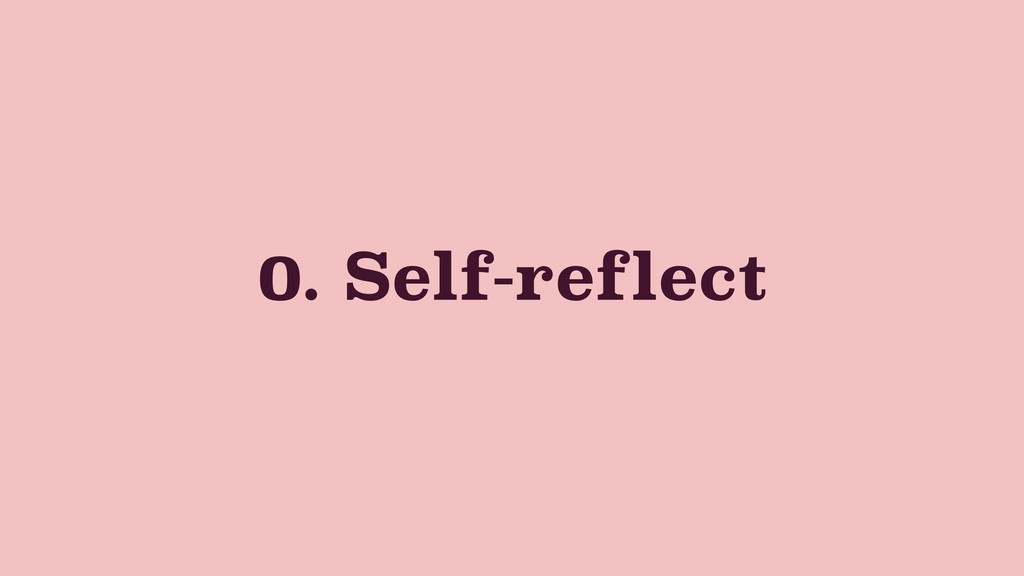 0. Self-reflect
