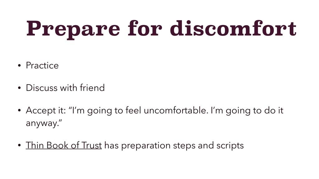 Prepare for discomfort • Practice • Discuss wit...