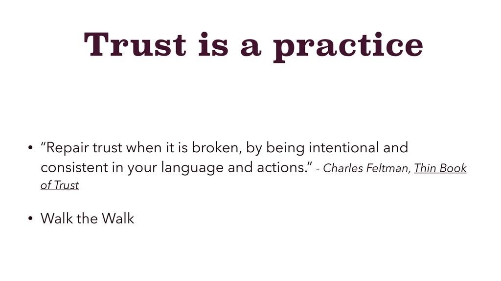 "Trust is a practice • ""Repair trust when it is ..."