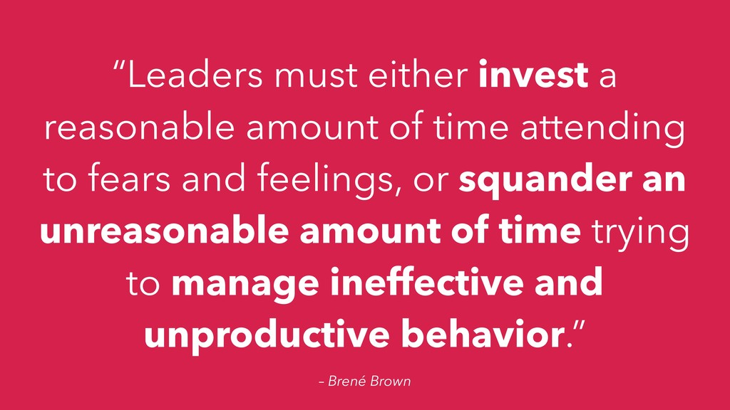 """– Brené Brown """"Leaders must either invest a rea..."""
