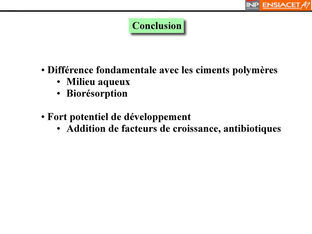 • Différence fondamentale avec les ciments poly...
