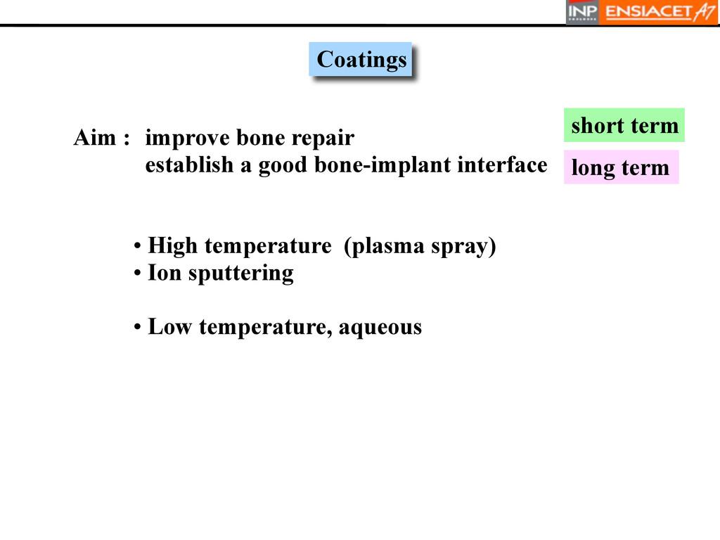Coatings • High temperature (plasma spray) • Io...