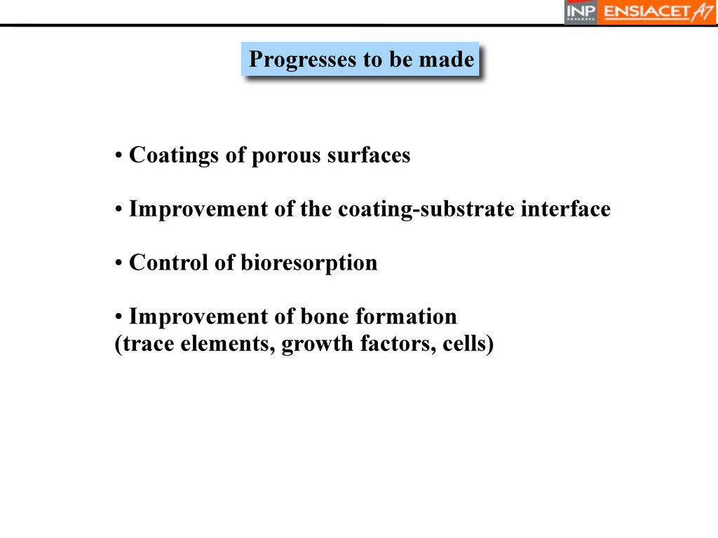 Progresses to be made • Coatings of porous surf...