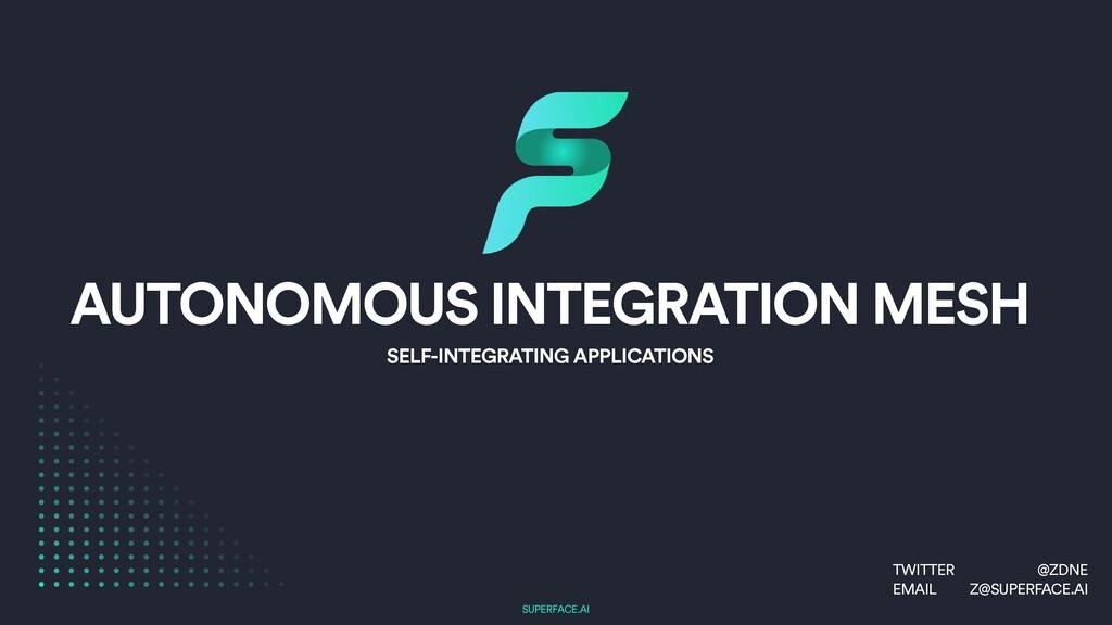 SUPERFACE.AI AUTONOMOUS INTEGRATION MESH SELF-I...