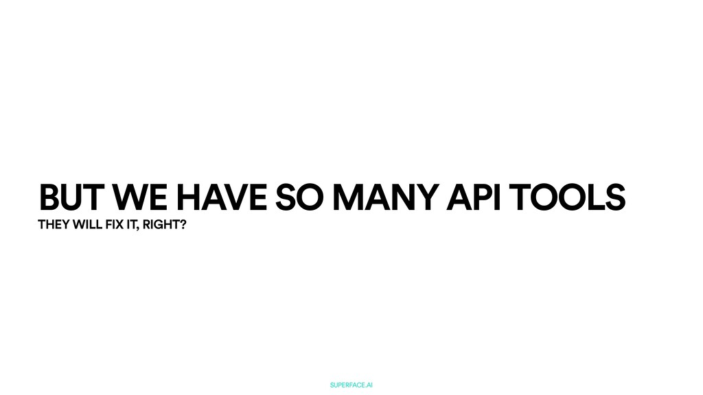 SUPERFACE.AI BUT WE HAVE SO MANY API TOOLS THEY...
