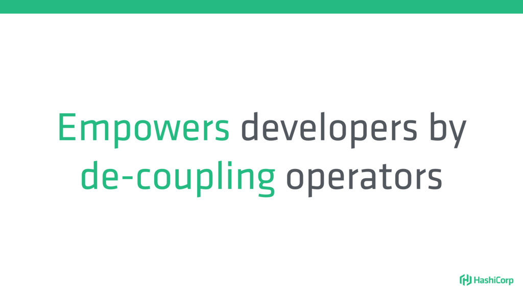 Empowers developers by de-coupling operators