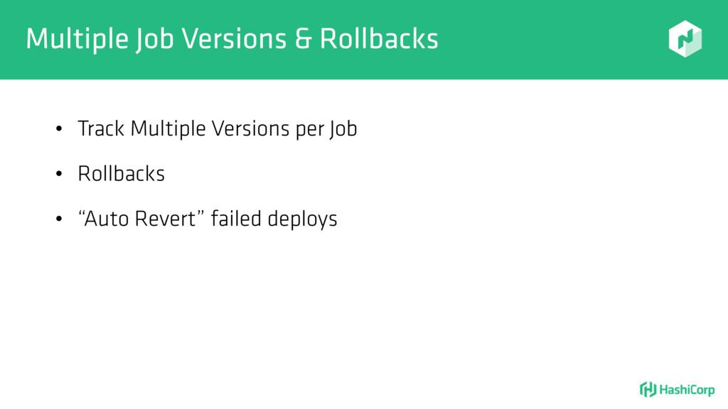 Multiple Job Versions & Rollbacks • Track Multi...