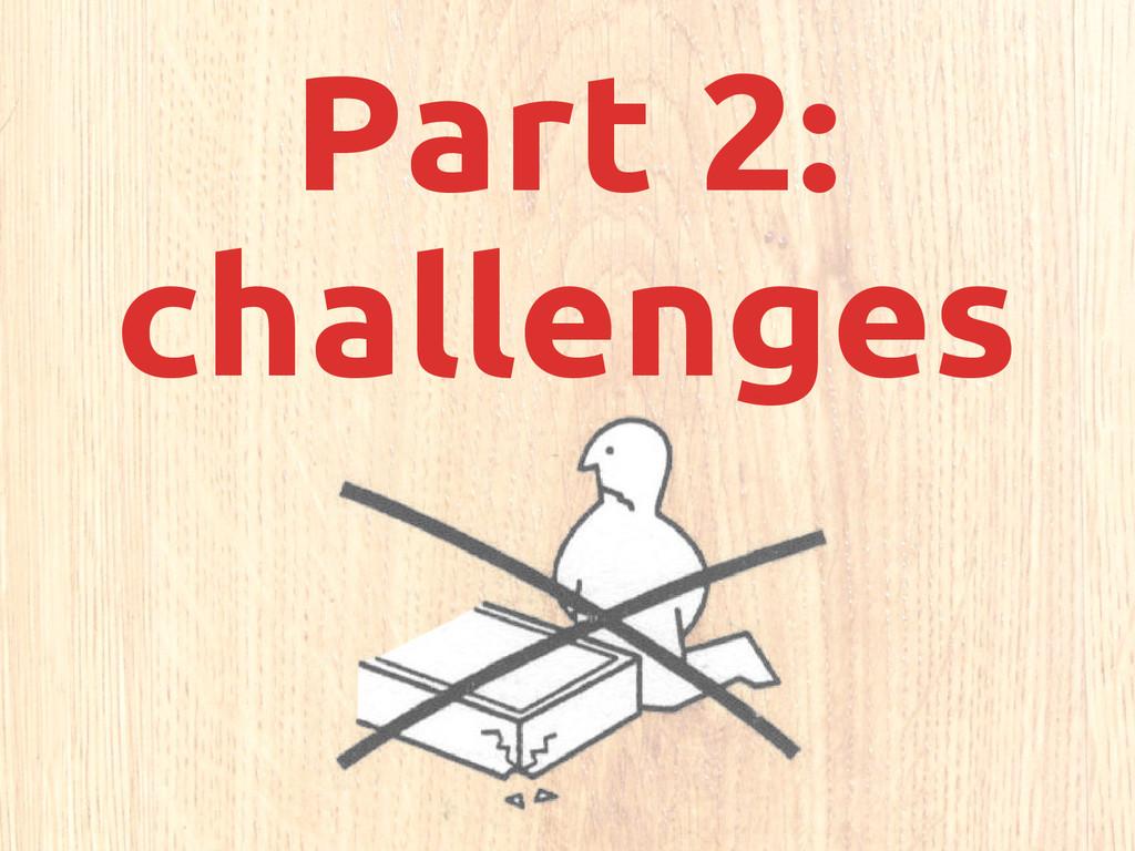 Part 2: challenges