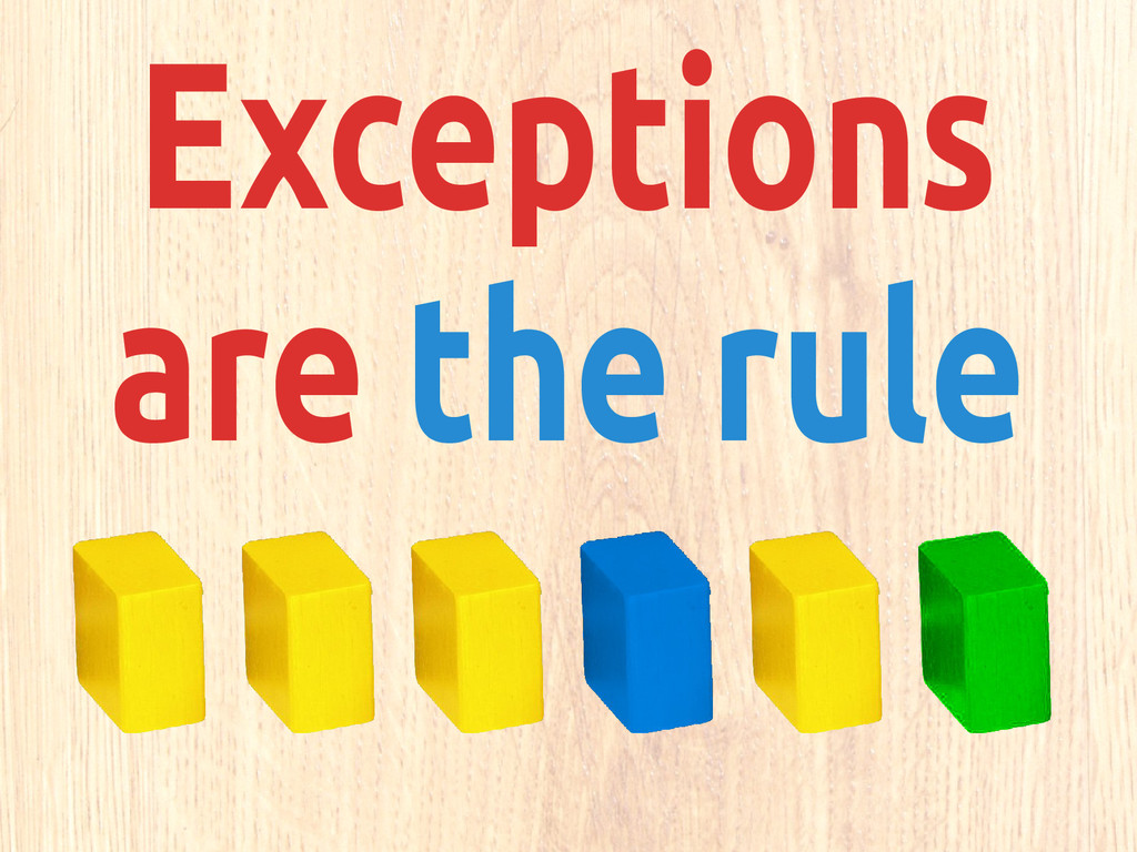 Exceptions are the rule