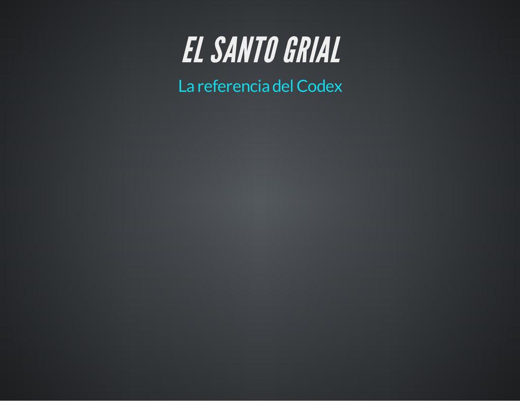 EL SANTO GRIAL La referencia del Codex