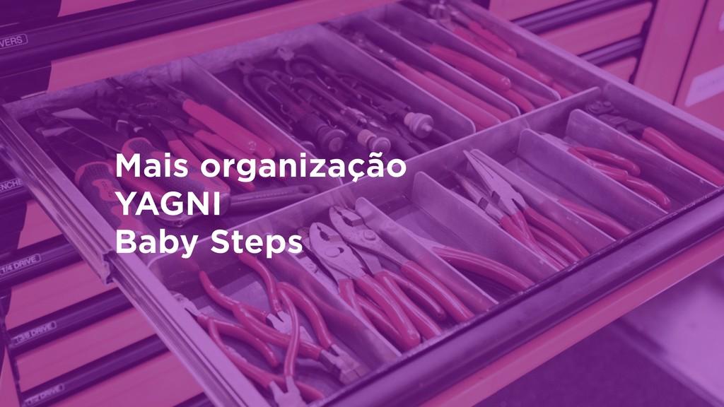 Mais organização YAGNI Baby Steps