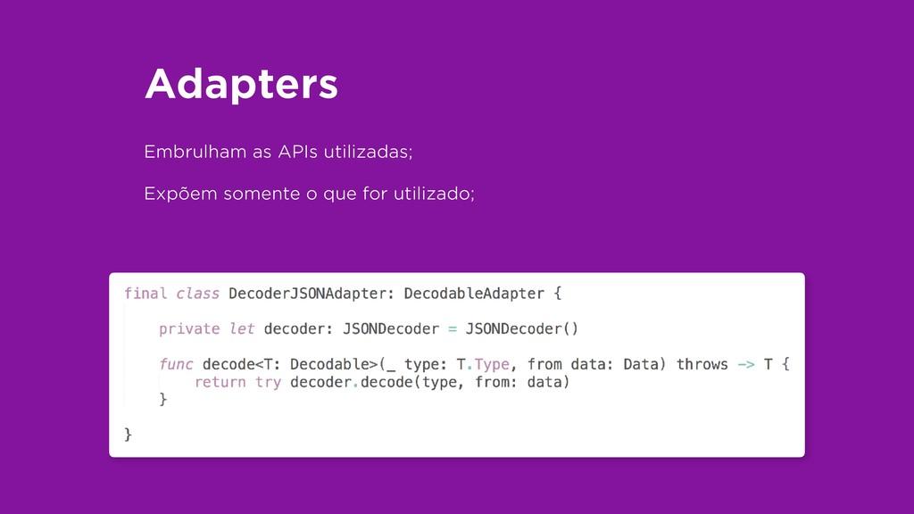 Adapters Embrulham as APIs utilizadas; Expõem s...
