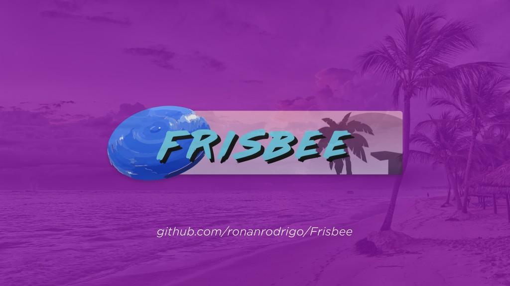 github.com/ronanrodrigo/Frisbee
