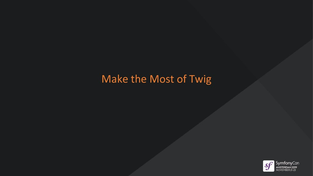 Make the Most of Twig
