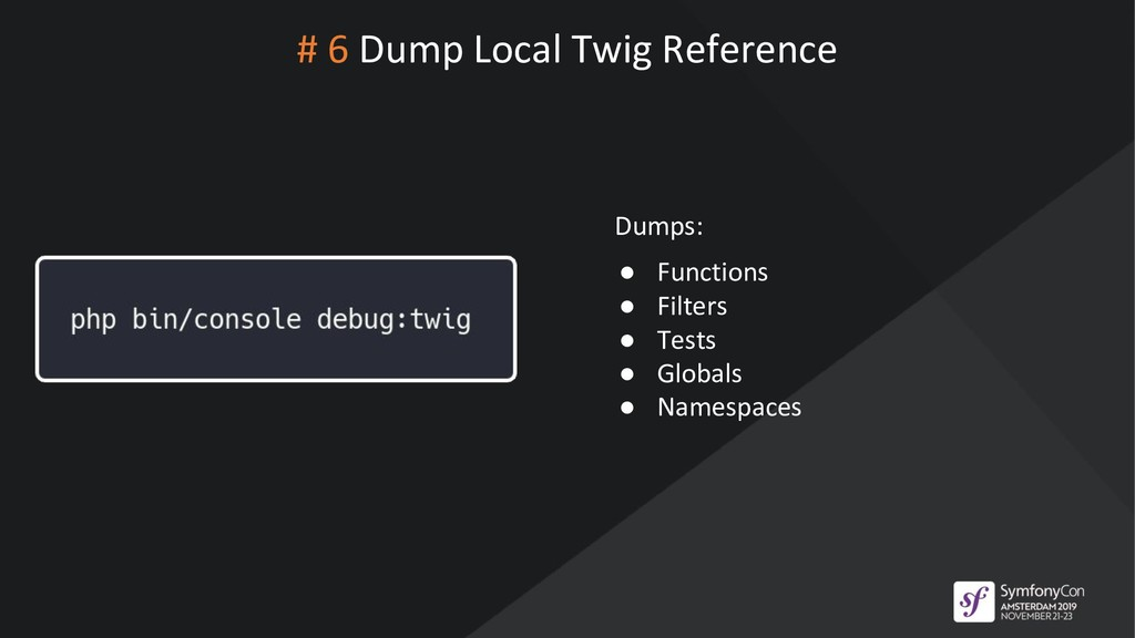 # 6 Dump Local Twig Reference Dumps: ● Function...