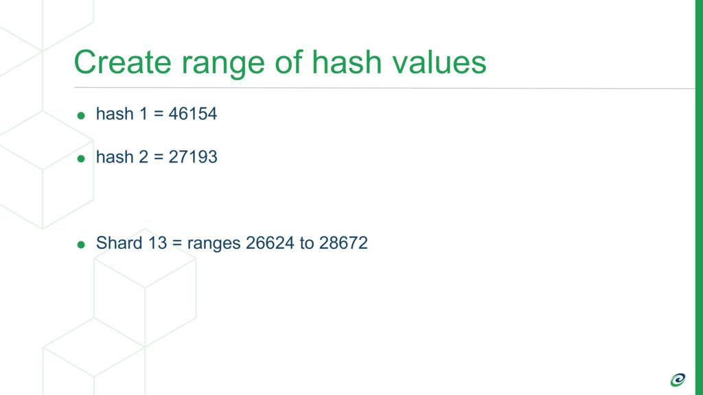 Create range of hash values • hash 1 = 46154 • ...