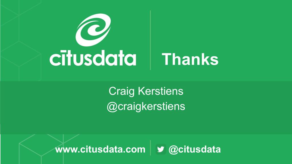 @citusdata www.citusdata.com Thanks Craig Kerst...