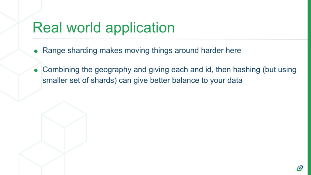 Real world application • Range sharding makes m...
