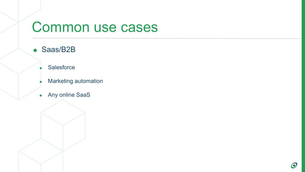 Common use cases • Saas/B2B • Salesforce • Mark...