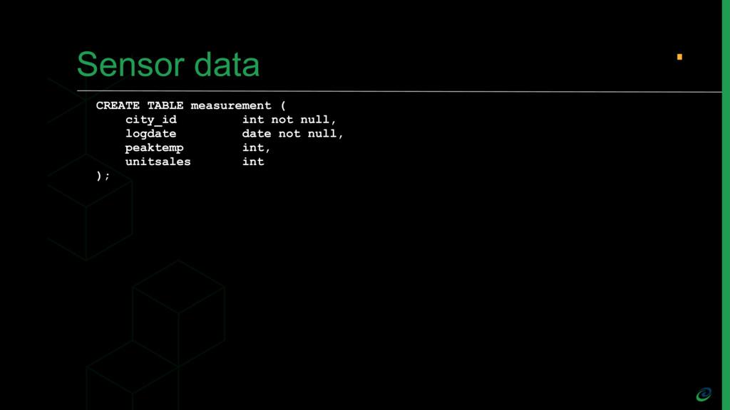Sensor data CREATE TABLE measurement ( city_id ...