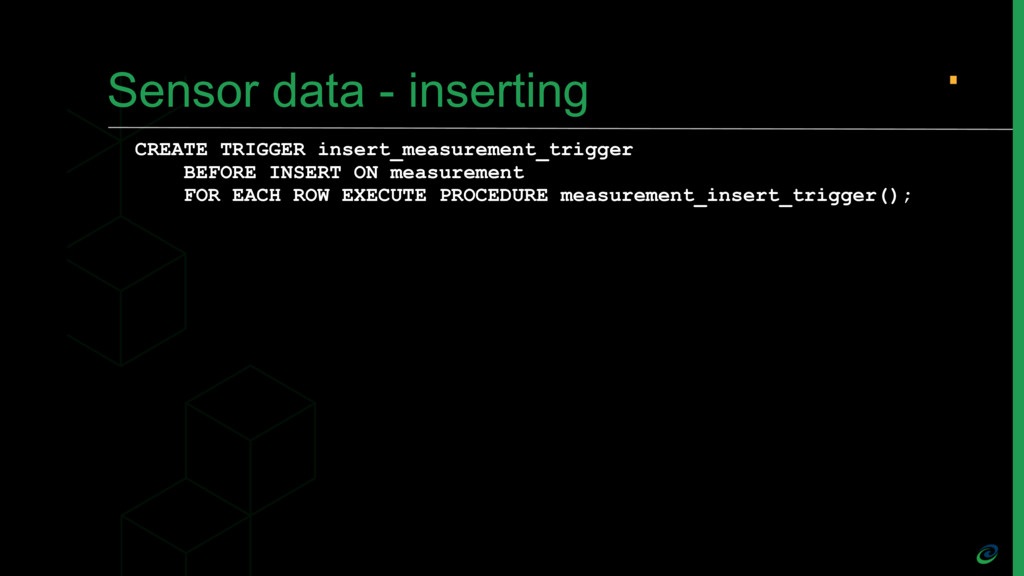 Sensor data - inserting CREATE TRIGGER insert_m...