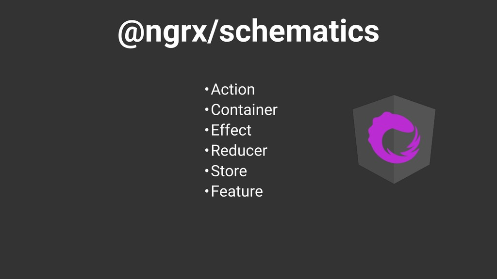 @ngrx/schematics •Action •Container •Effect •Re...