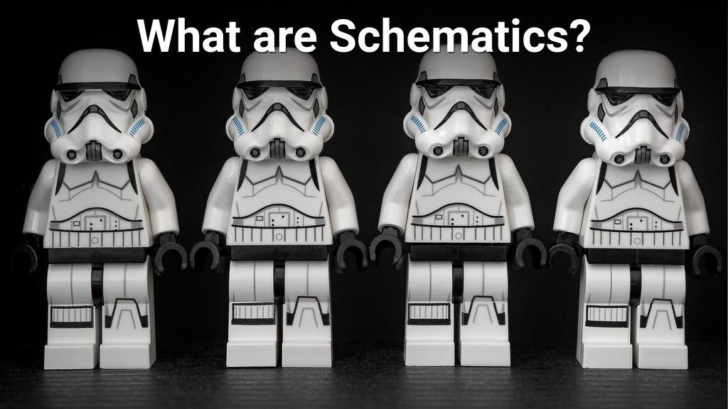 What are Schematics?