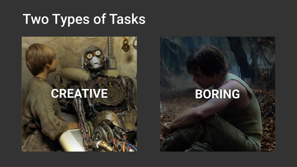 Two Types of Tasks BORING CREATIVE
