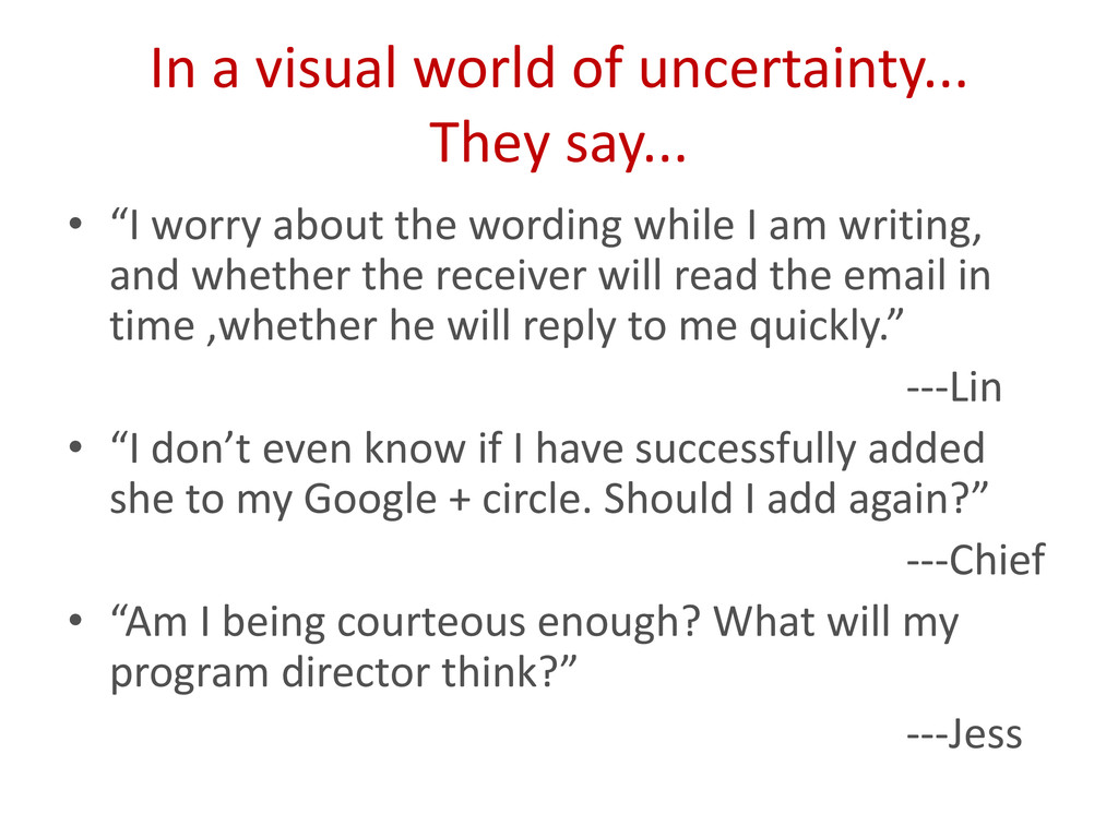 In a visual world of uncertainty... They say......
