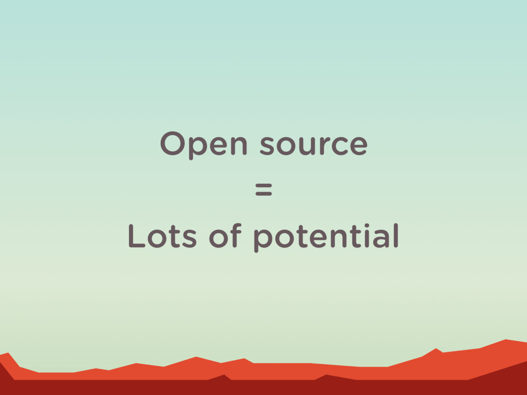 Open source = Lots of potential