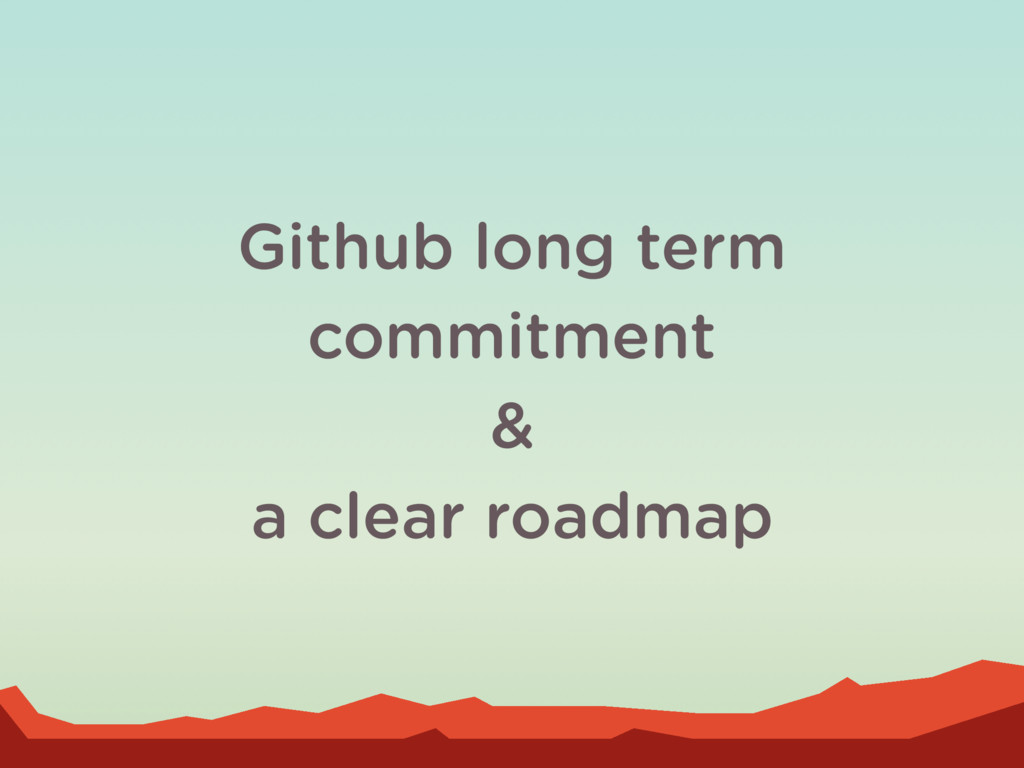 Github long term commitment & a clear roadmap