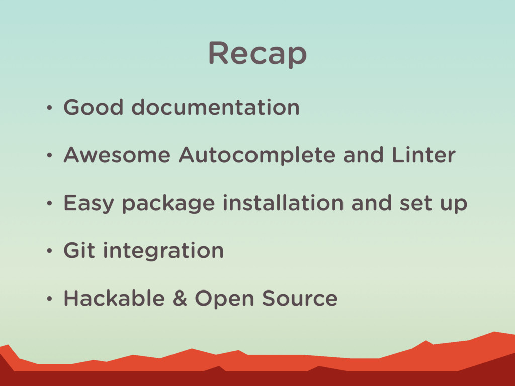 Recap • Good documentation • Awesome Autocomple...