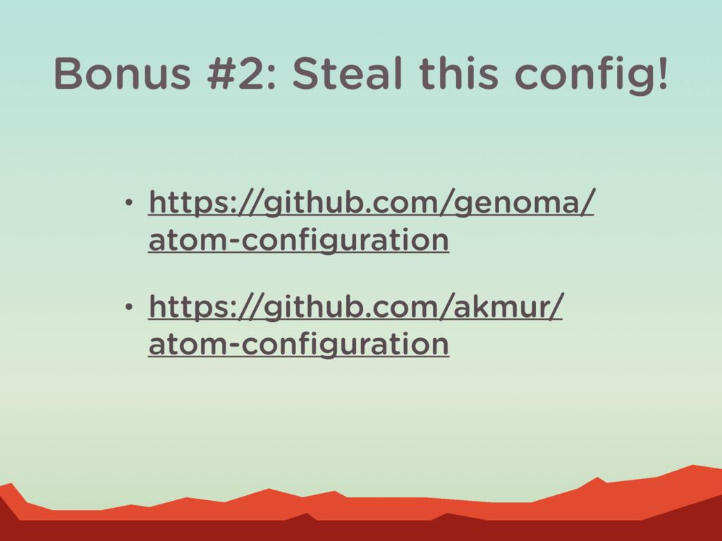 Bonus #2: Steal this config! • https://github.co...