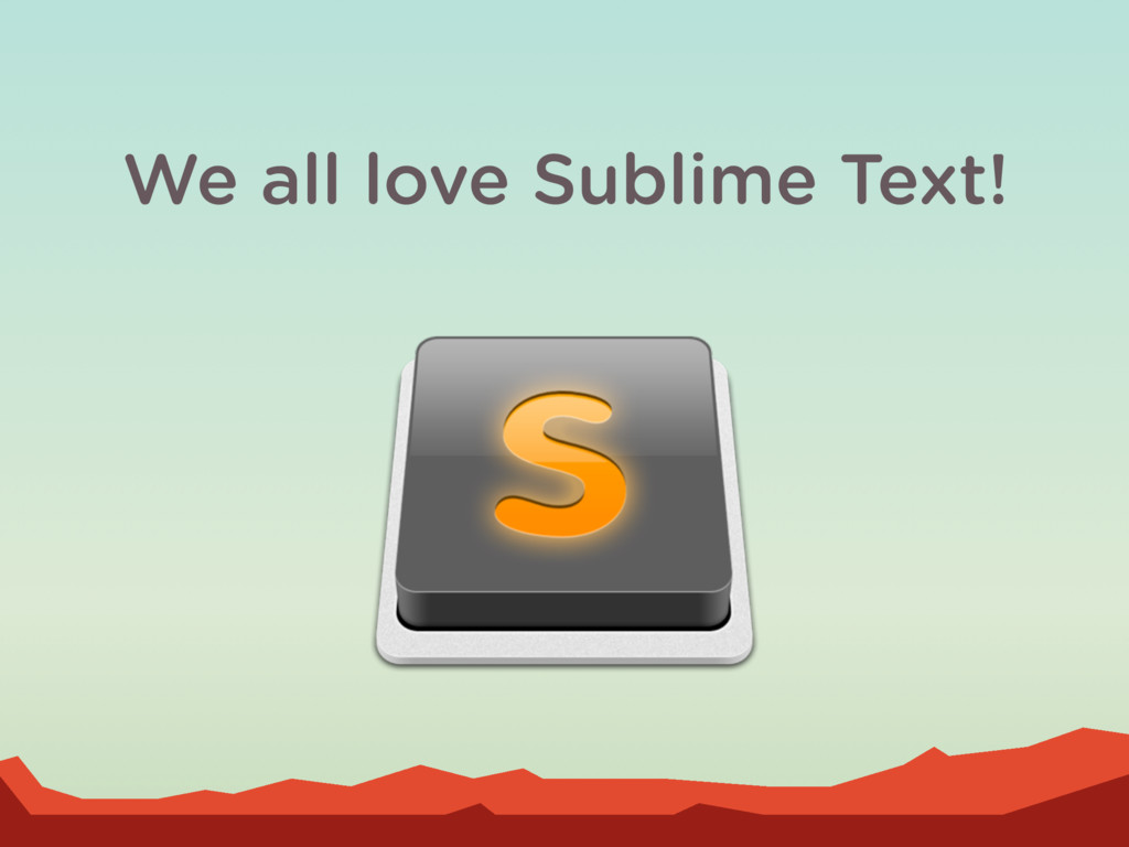 We all love Sublime Text!