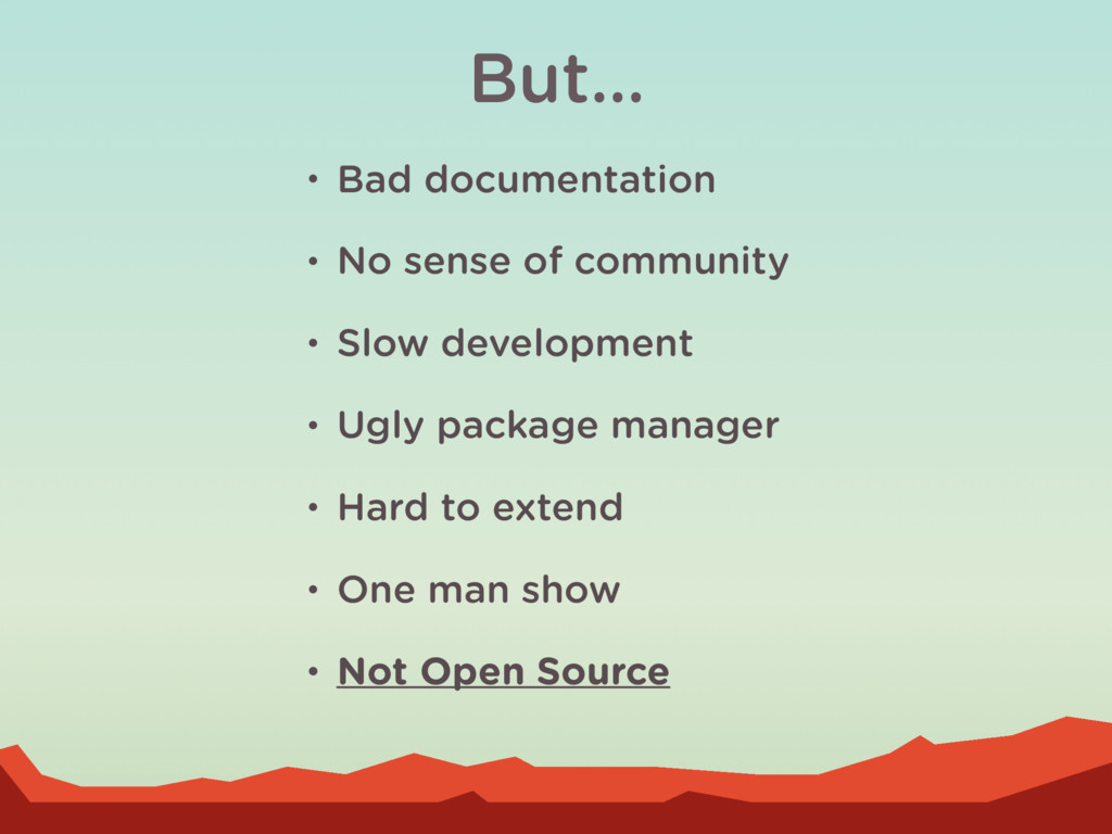 • Bad documentation • No sense of community • S...
