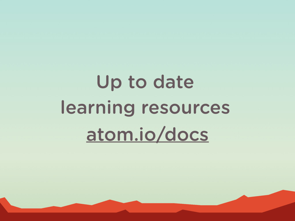 Up to date learning resources atom.io/docs