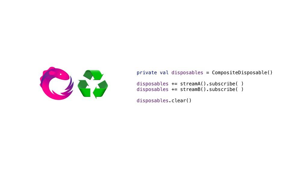 private val disposables = CompositeDisposable()...