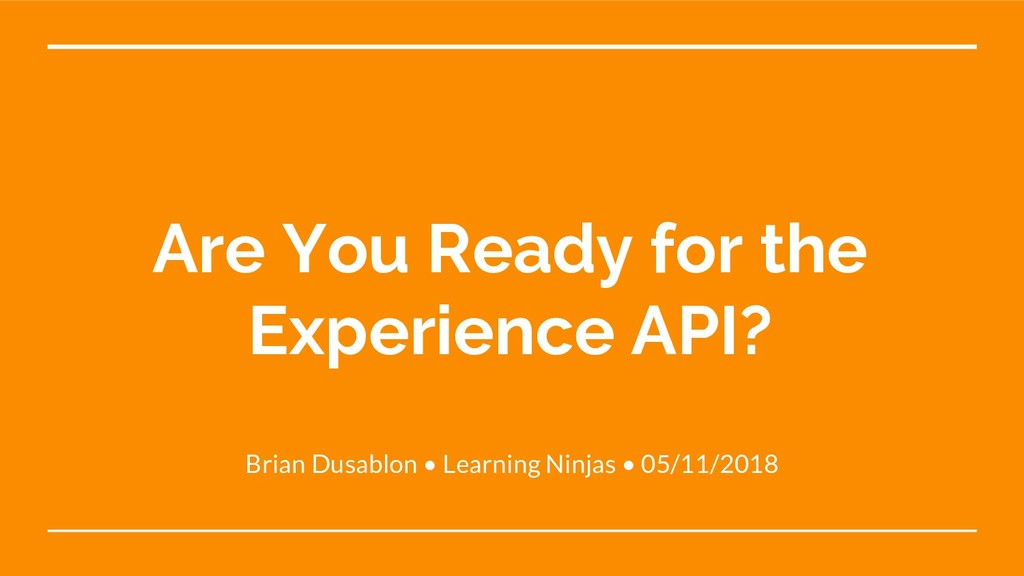 Are You Ready for the Experience API? Brian Dus...