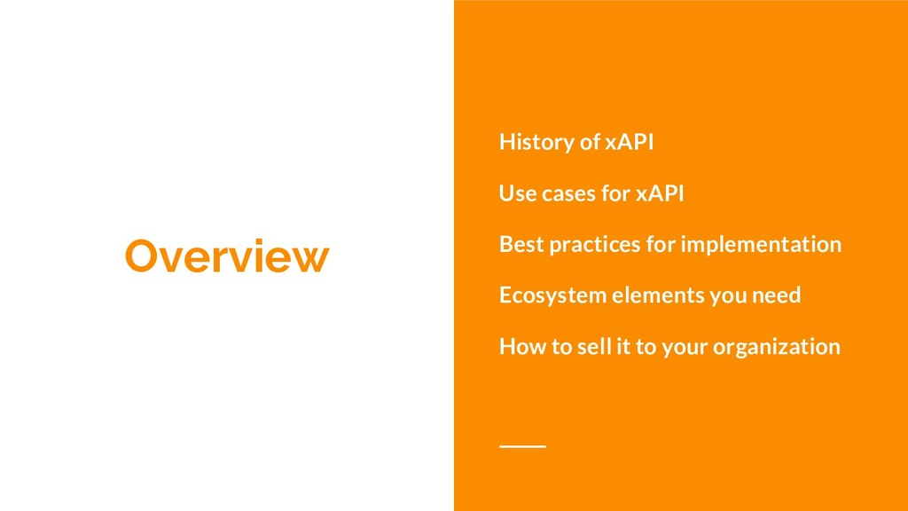 Overview History of xAPI Use cases for xAPI Bes...