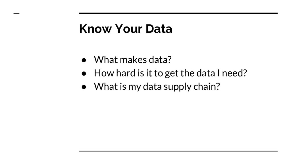 Know Your Data ● What makes data? ● How hard is...