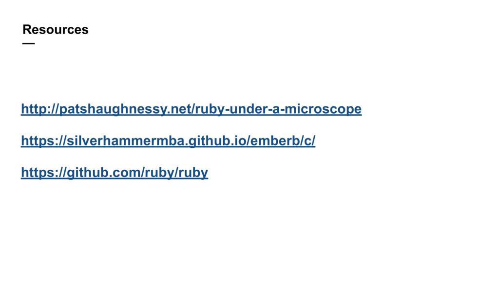 Resources — http://patshaughnessy.net/ruby-unde...