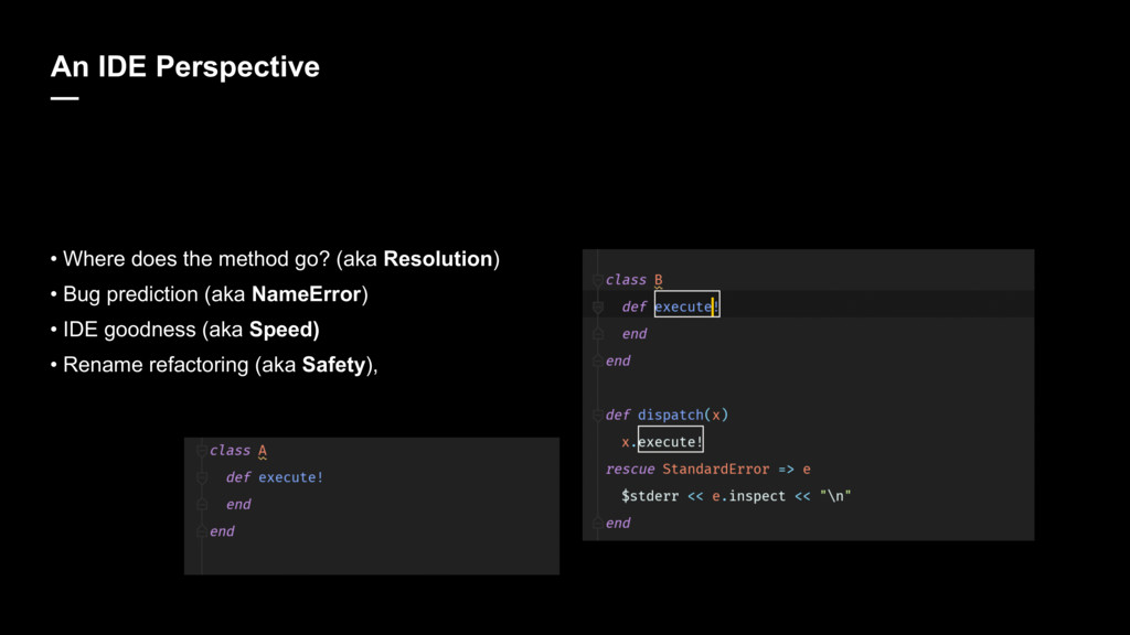 An IDE Perspective — • Where does the method go...