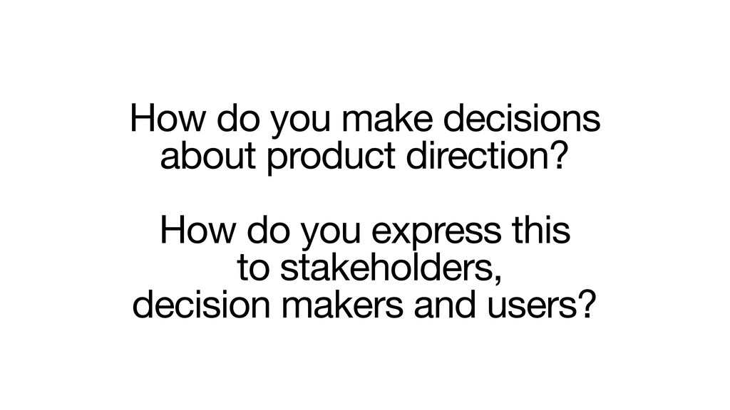 How do you make decisions   about product direc...